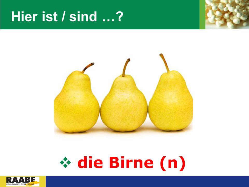 Hier ist / sind … die Birne (n)