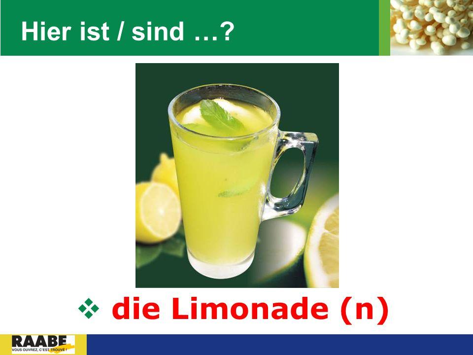 Hier ist / sind … die Limonade (n)