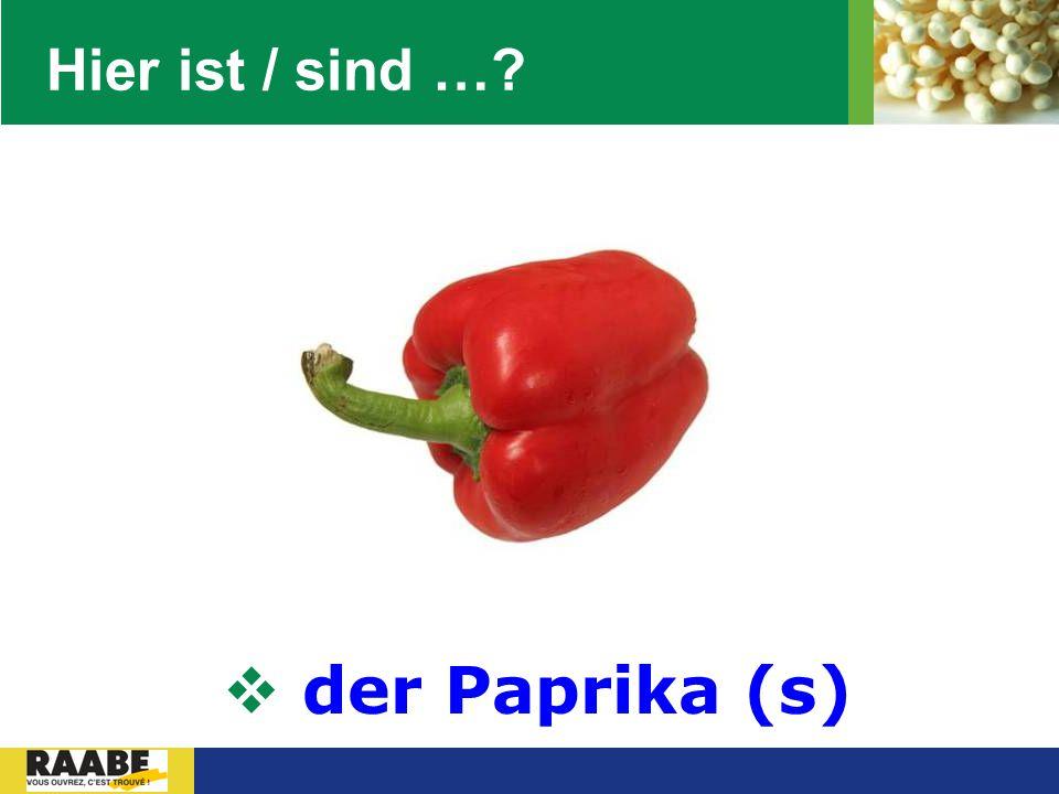 Hier ist / sind … der Paprika (s)