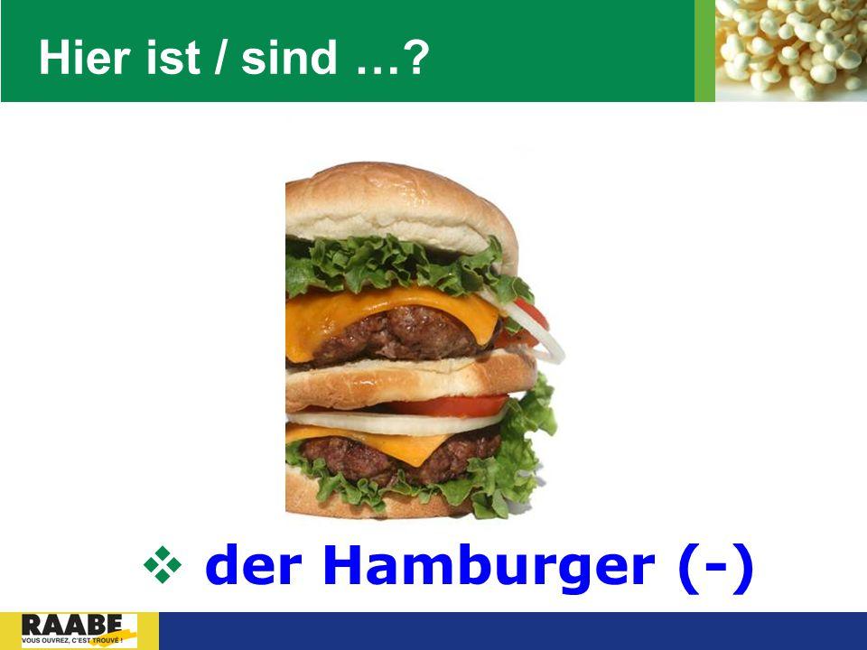 Hier ist / sind … der Hamburger (-)