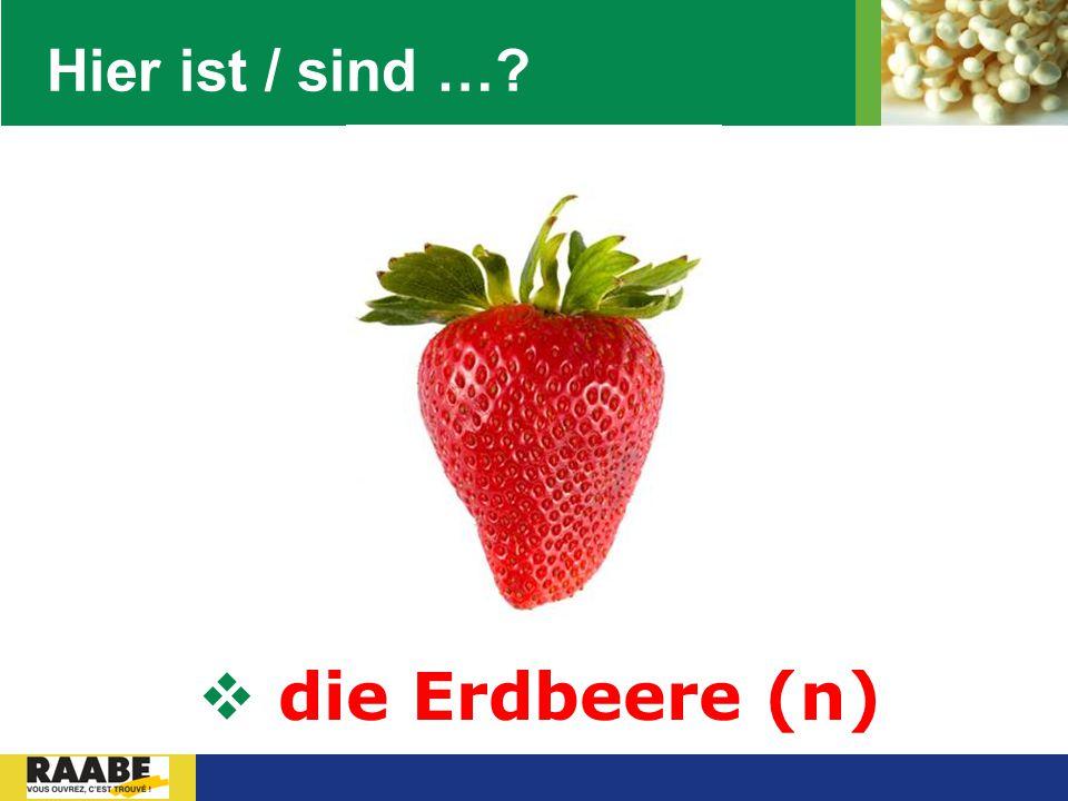 Hier ist / sind … die Erdbeere (n)