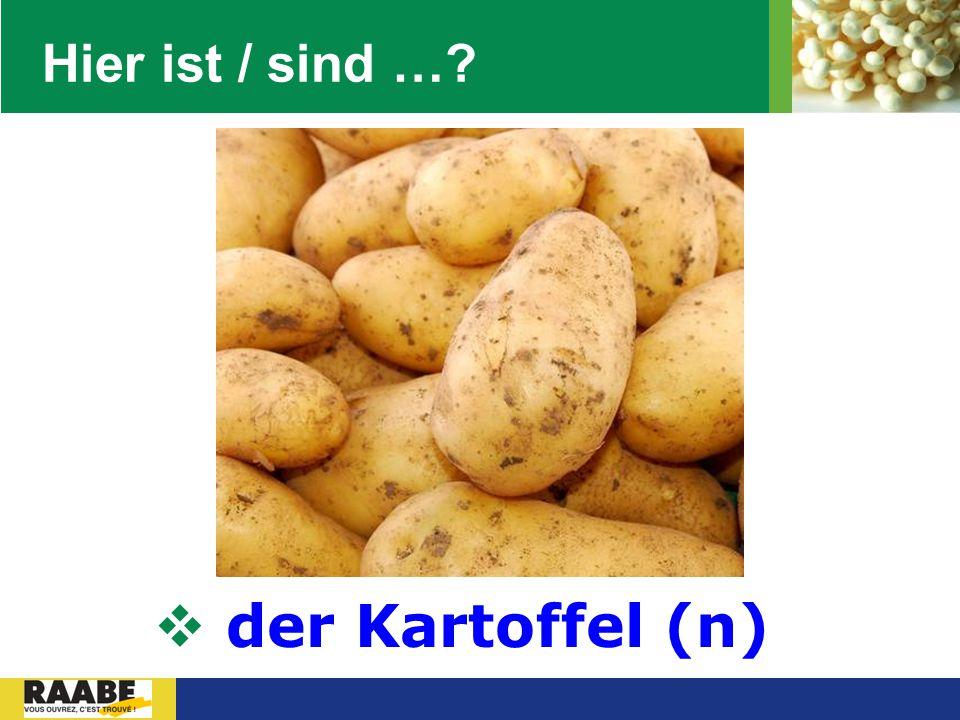 Hier ist / sind … der Kartoffel (n)