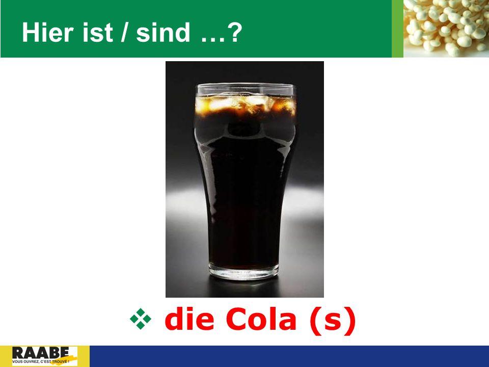 Hier ist / sind … die Cola (s)