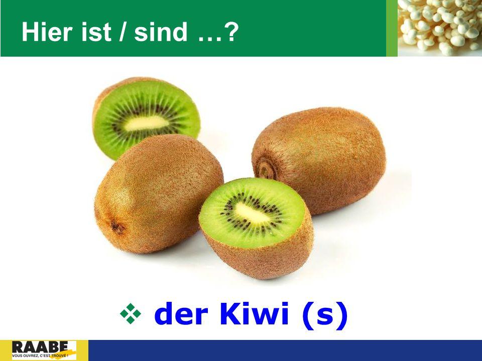 Hier ist / sind … der Kiwi (s)