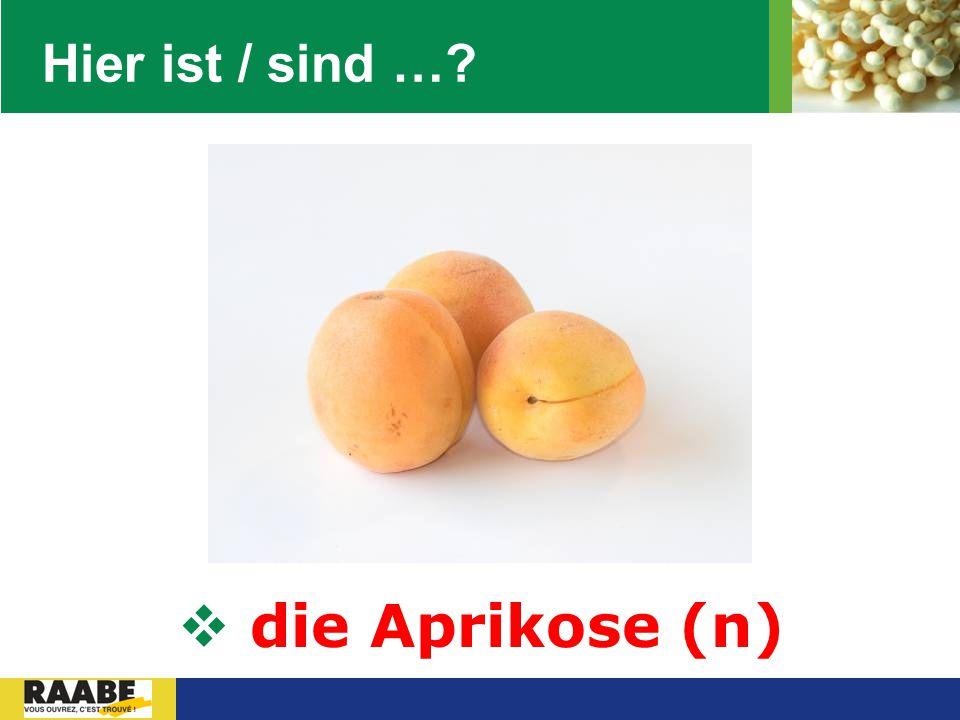Hier ist / sind … die Aprikose (n)