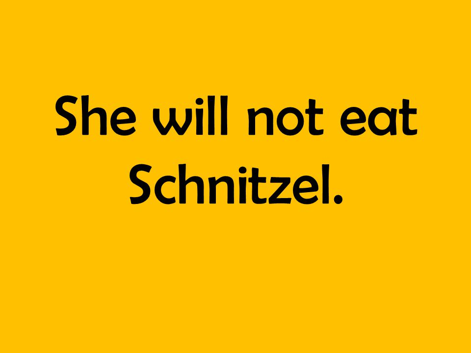 She will not eat Schnitzel.