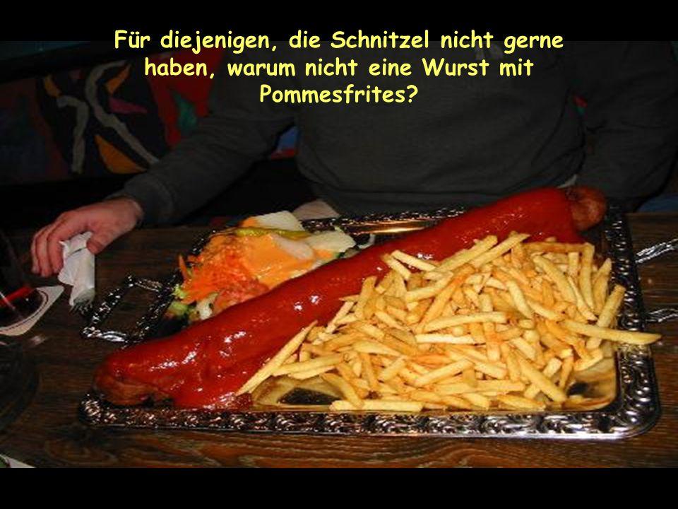 Für diejenigen, die Schnitzel nicht gerne haben, warum nicht eine Wurst mit Pommesfrites