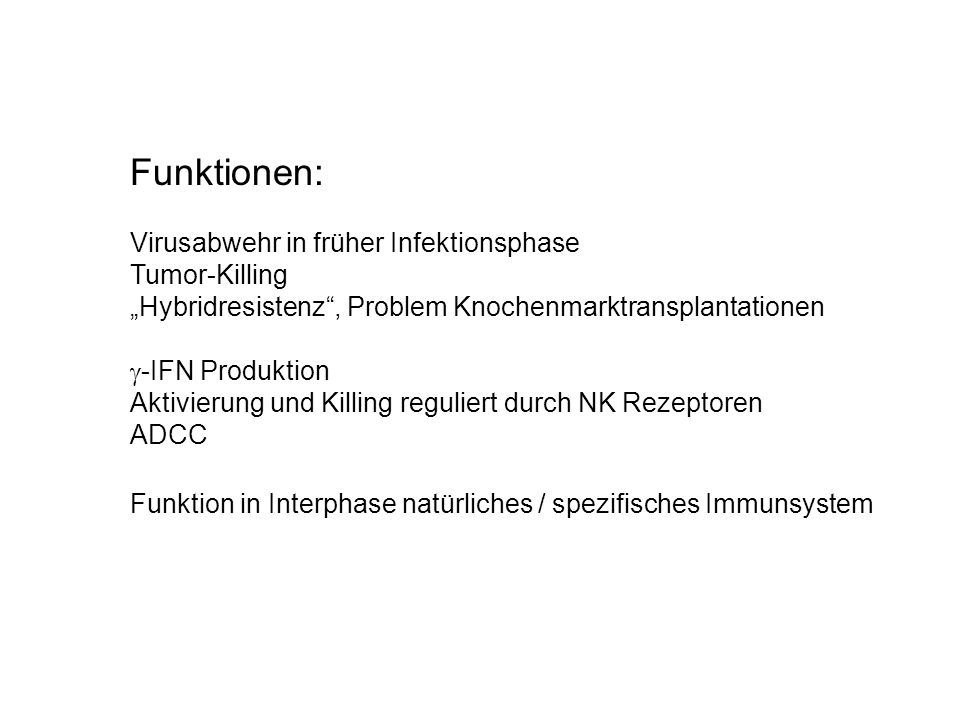 Funktionen: Virusabwehr in früher Infektionsphase Tumor-Killing