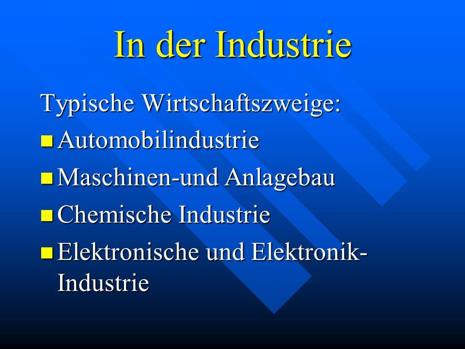In der Industrie Typische Wirtschaftszweige: Automobilindustrie