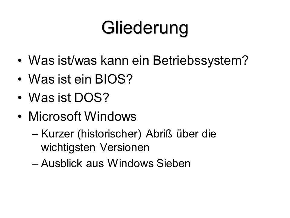 Gliederung Was ist/was kann ein Betriebssystem Was ist ein BIOS