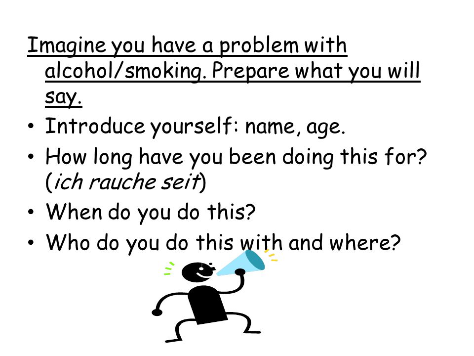 Imagine you have a problem with alcohol/smoking