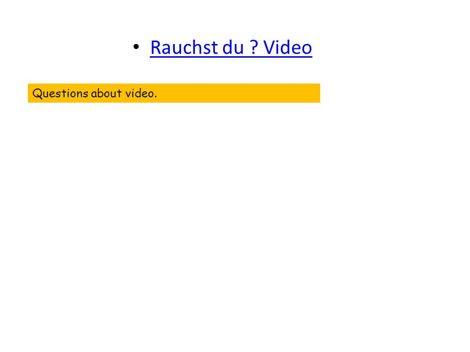 Rauchst du Video Questions about video.