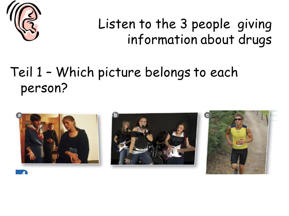 Listen to the 3 people giving information about drugs