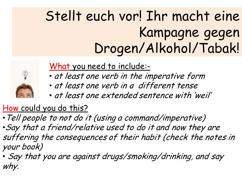 Stellt euch vor! Ihr macht eine Kampagne gegen Drogen/Alkohol/Tabak!