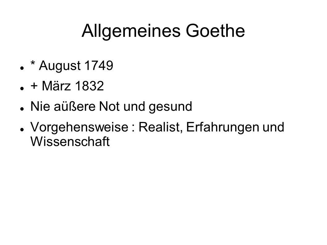 Allgemeines Goethe * August 1749 + März 1832 Nie aüßere Not und gesund