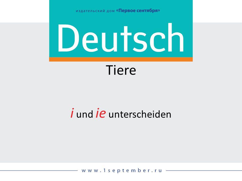 Tiere i und ie unterscheiden Siehe: DEUTSCH, 03/2014, S. 56–57