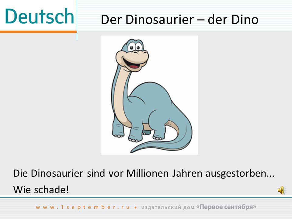 Der Dinosaurier – der Dino