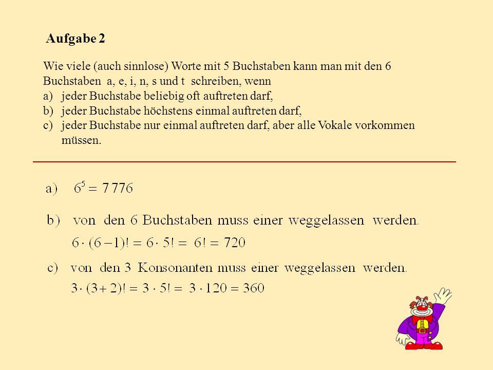 Aufgabe 2 Wie viele (auch sinnlose) Worte mit 5 Buchstaben kann man mit den 6 Buchstaben a, e, i, n, s und t schreiben, wenn.