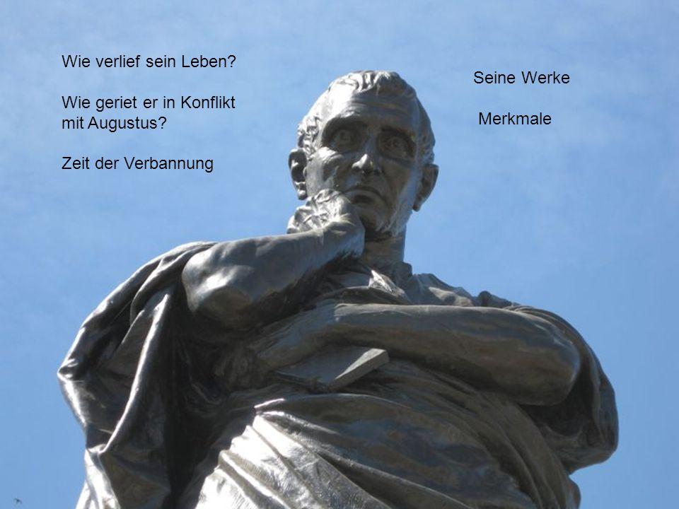 Wie verlief sein Leben Wie geriet er in Konflikt. mit Augustus Zeit der Verbannung. Seine Werke.