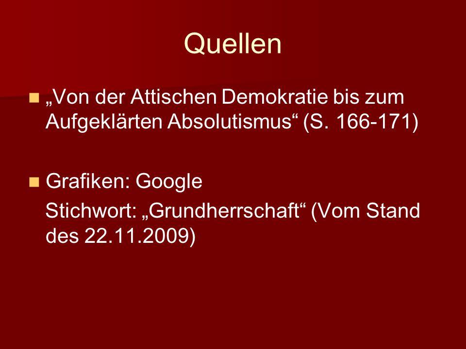 """Quellen """"Von der Attischen Demokratie bis zum Aufgeklärten Absolutismus (S. 166-171) Grafiken: Google."""