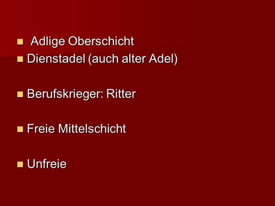 Adlige Oberschicht Dienstadel (auch alter Adel) Berufskrieger: Ritter Freie Mittelschicht Unfreie