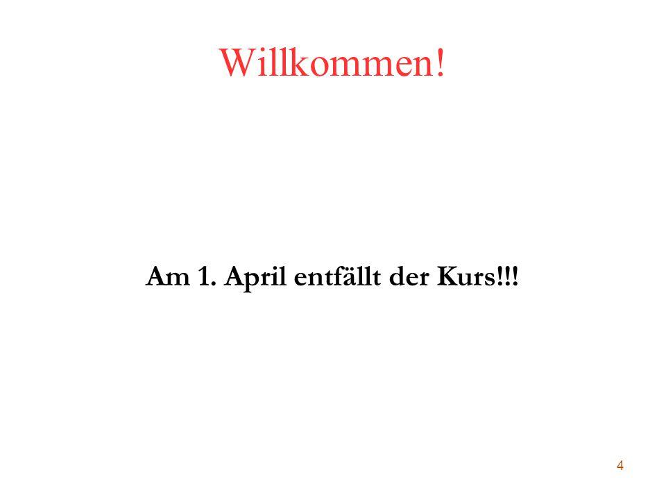 Am 1. April entfällt der Kurs!!!
