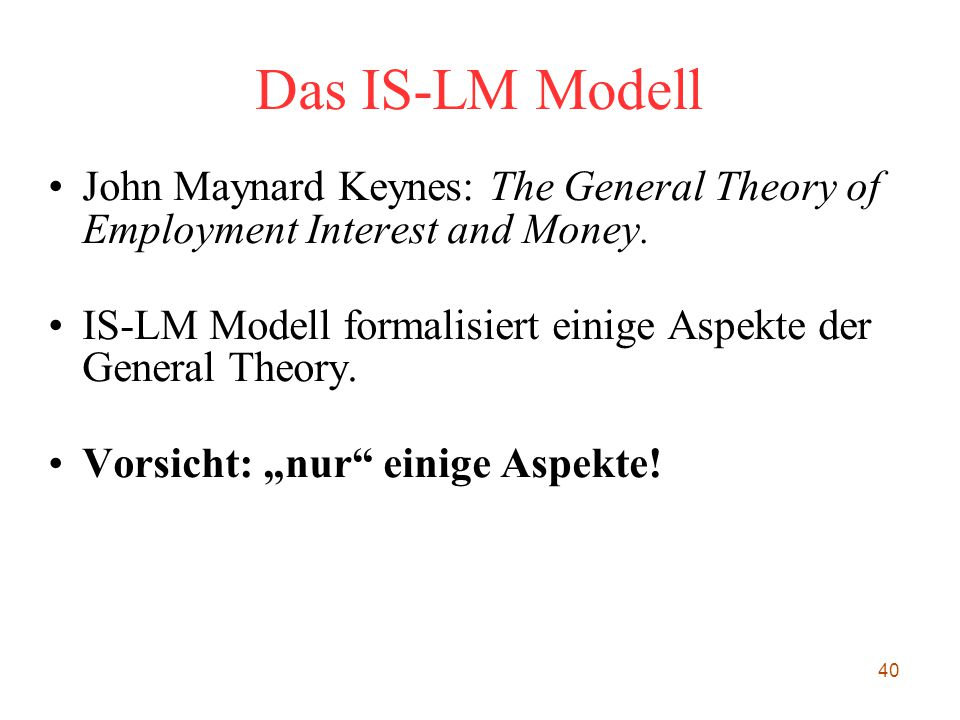 Das IS-LM Modell John Maynard Keynes: The General Theory of Employment Interest and Money.