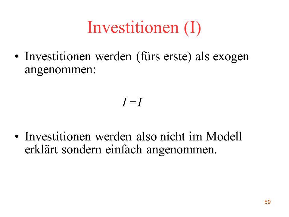Investitionen (I) Investitionen werden (fürs erste) als exogen angenommen: