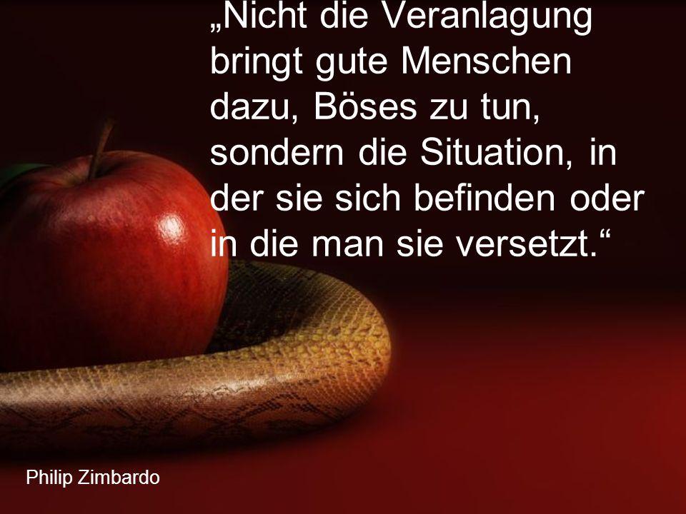 """""""Nicht die Veranlagung bringt gute Menschen dazu, Böses zu tun, sondern die Situation, in der sie sich befinden oder in die man sie versetzt."""
