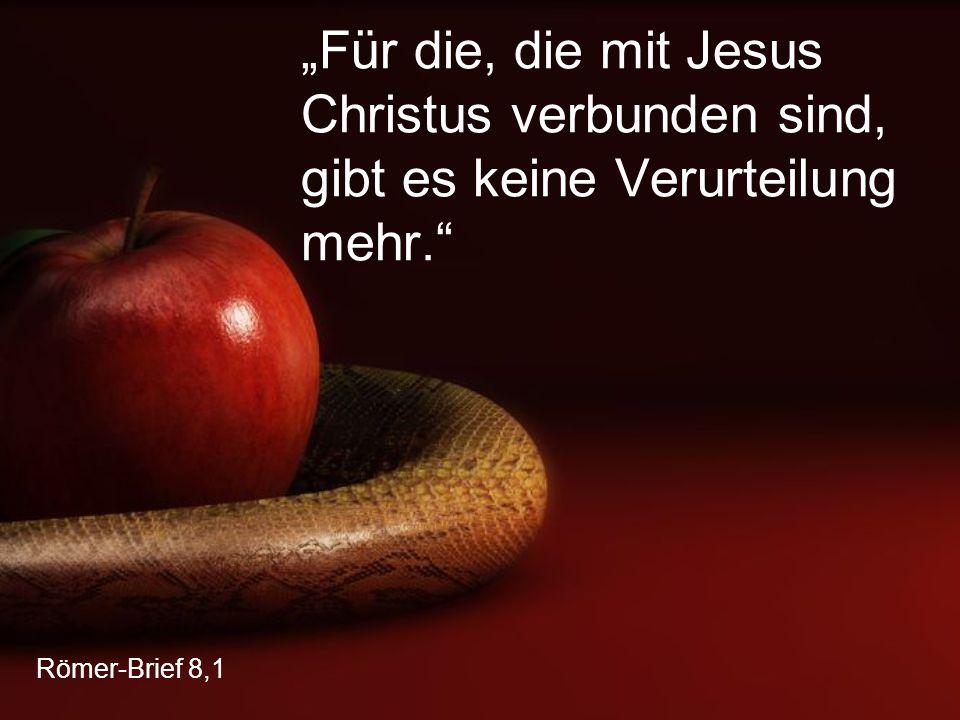 """""""Für die, die mit Jesus Christus verbunden sind, gibt es keine Verurteilung mehr."""