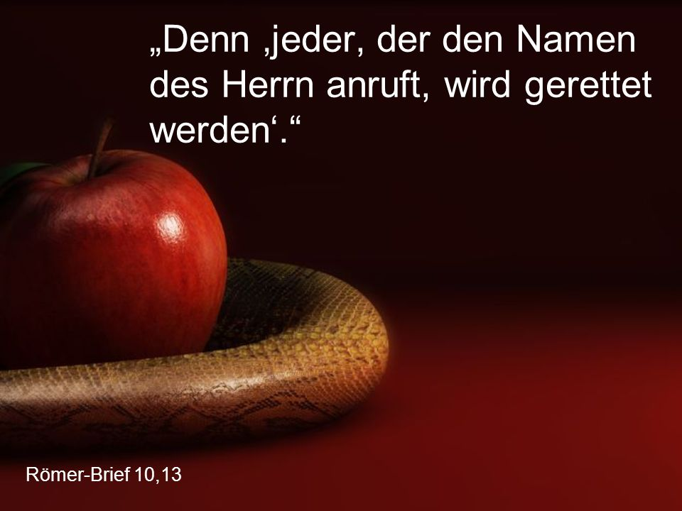 """""""Denn 'jeder, der den Namen des Herrn anruft, wird gerettet werden'."""