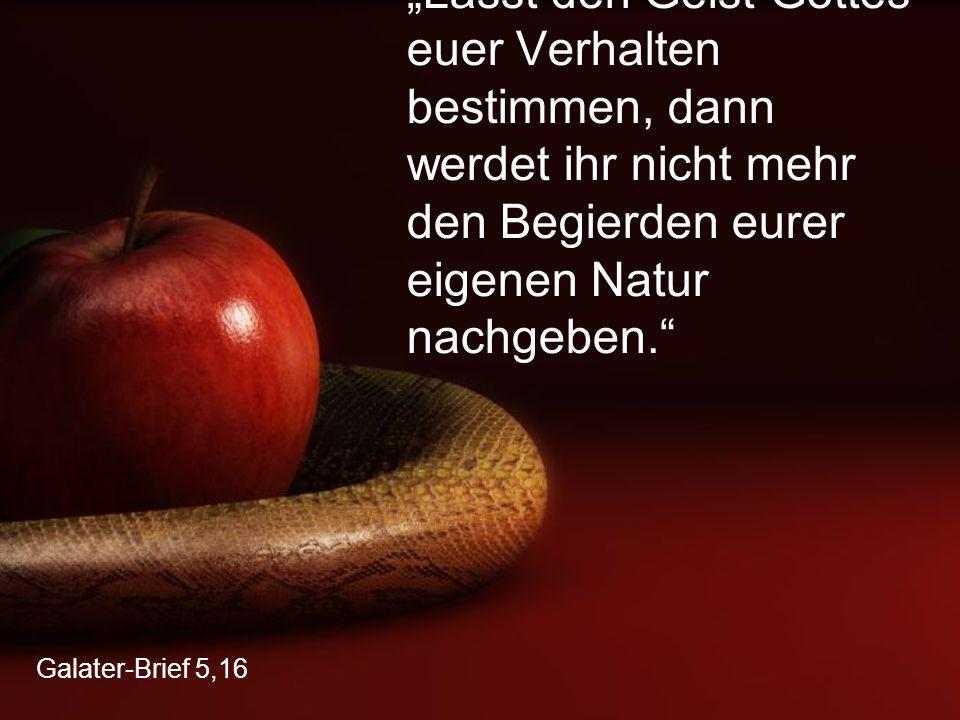"""""""Lasst den Geist Gottes euer Verhalten bestimmen, dann werdet ihr nicht mehr den Begierden eurer eigenen Natur nachgeben."""