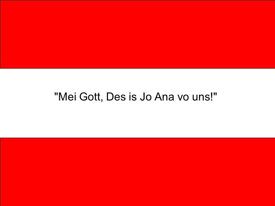 Mei Gott, Des is Jo Ana vo uns!