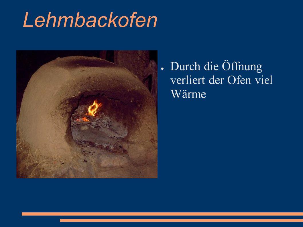 Lehmbackofen Durch die Öffnung verliert der Ofen viel Wärme