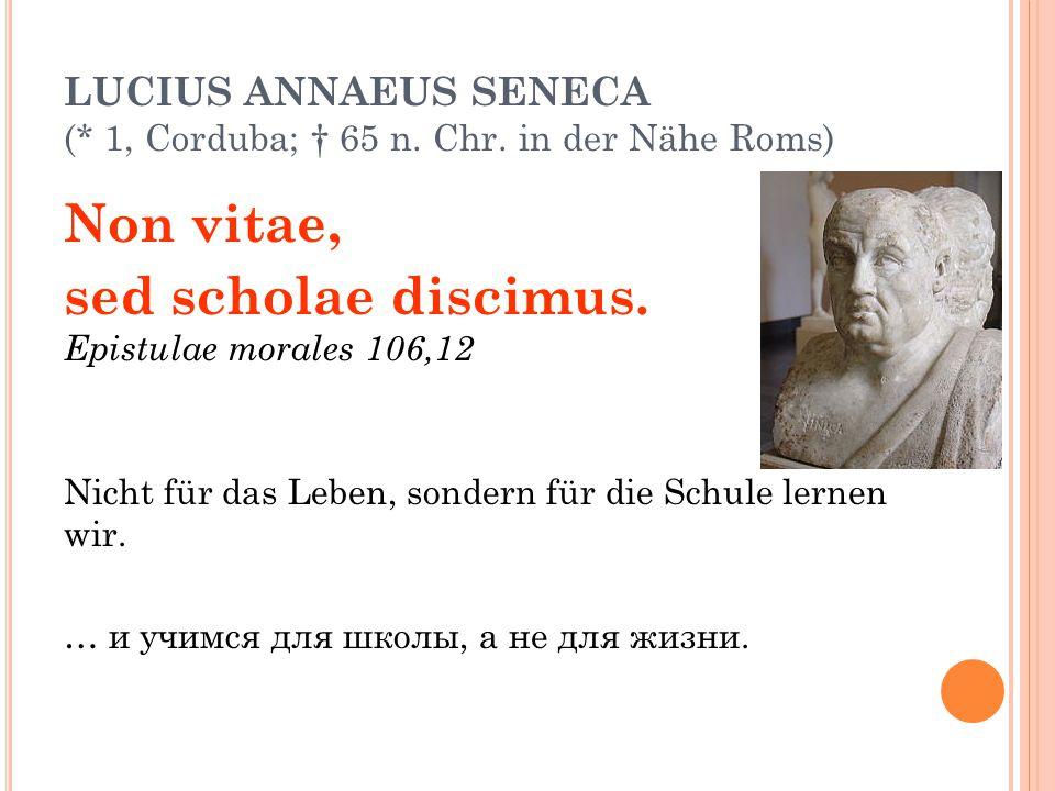 LUCIUS ANNAEUS SENECA (* 1, Corduba; † 65 n. Chr. in der Nähe Roms)