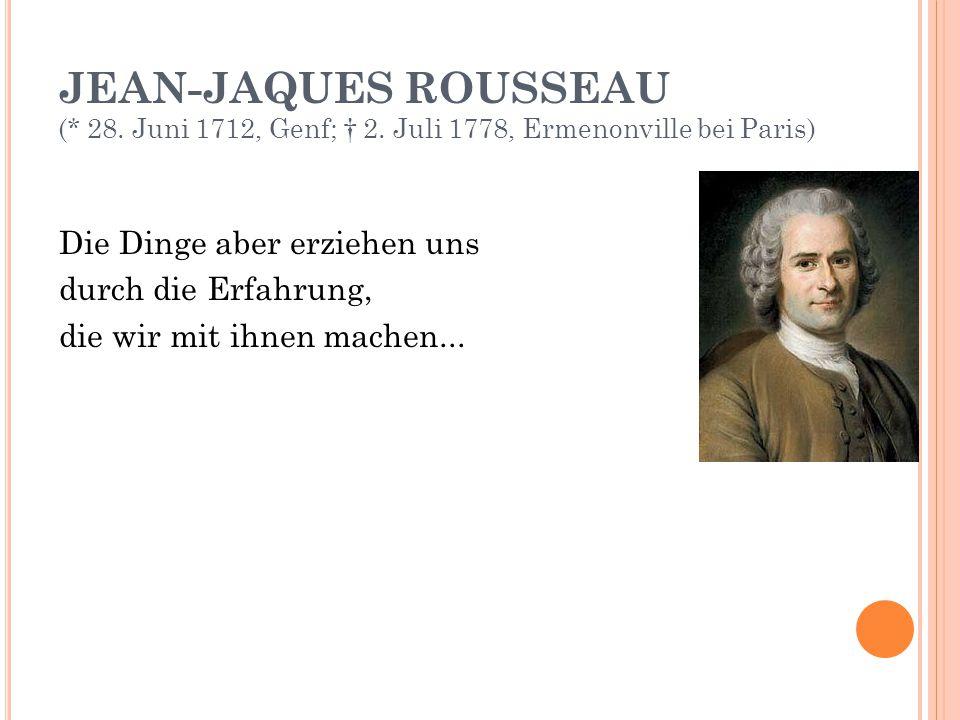 JEAN-JAQUES ROUSSEAU (. 28. Juni 1712, Genf; † 2
