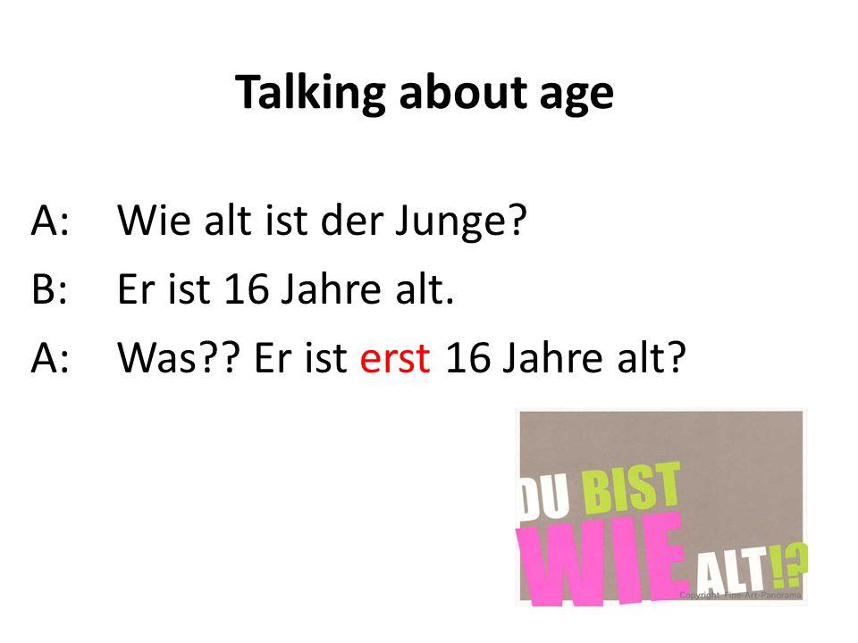 Talking about age A: Wie alt ist der Junge B: Er ist 16 Jahre alt.