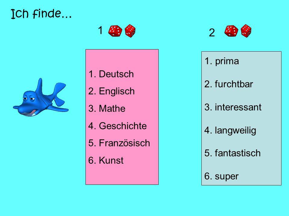 Ich finde… 1 2 prima 1. Deutsch 2. Englisch 2. furchtbar 3. Mathe