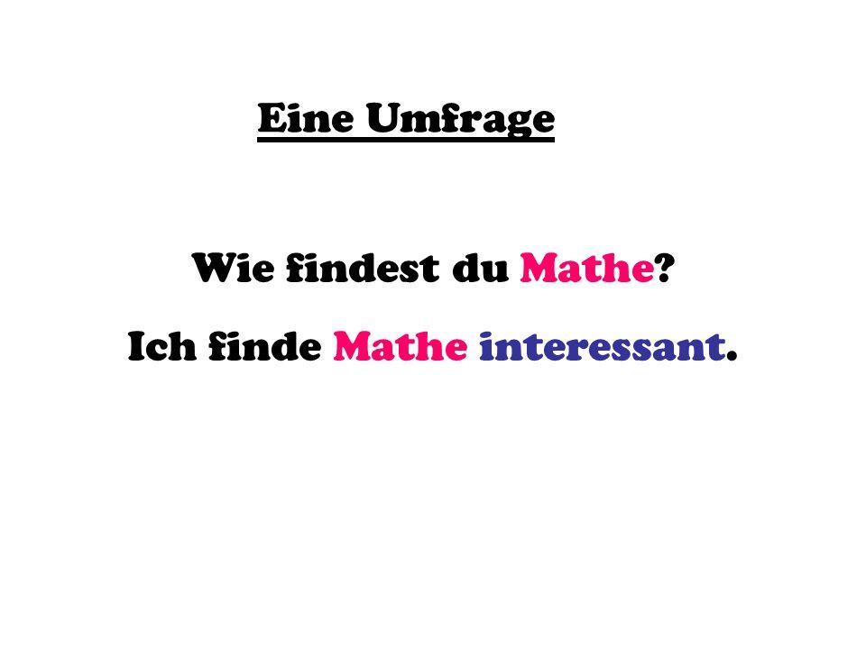 Ich finde Mathe interessant.