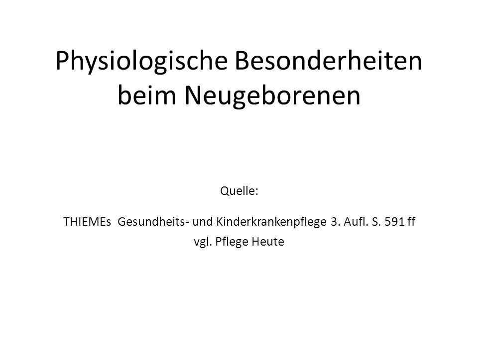 Physiologische Besonderheiten beim Neugeborenen Quelle: THIEMEs Gesundheits- und Kinderkrankenpflege 3.