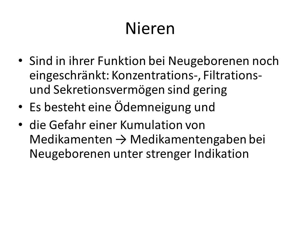 Nieren Sind in ihrer Funktion bei Neugeborenen noch eingeschränkt: Konzentrations-, Filtrations- und Sekretionsvermögen sind gering.