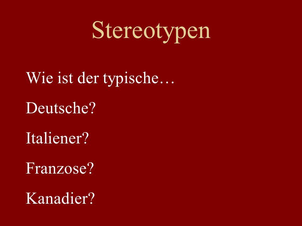Stereotypen Wie ist der typische… Deutsche Italiener Franzose