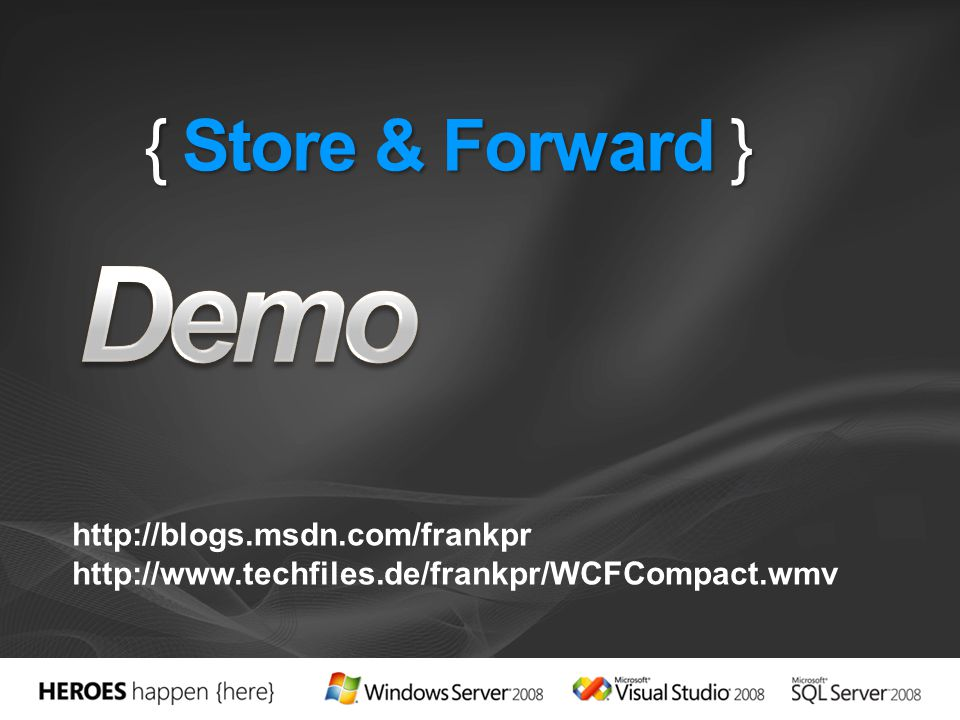 Demo { Store & Forward } http://blogs.msdn.com/frankpr