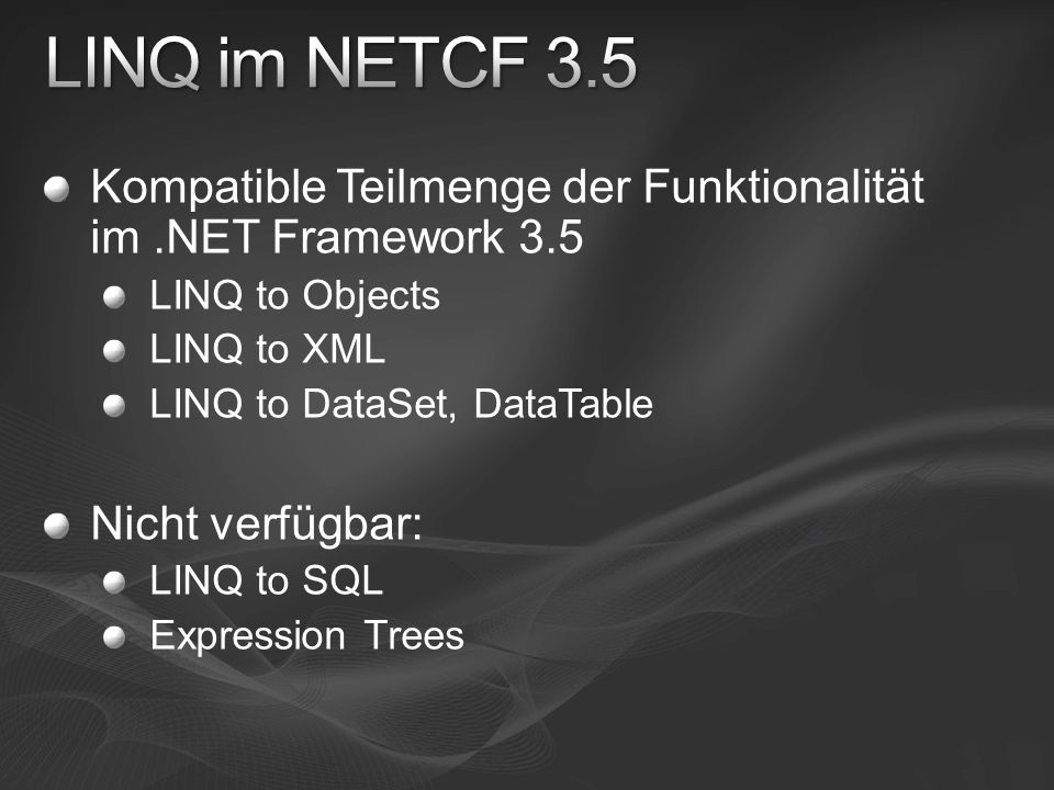 LINQ im NETCF 3.5 Kompatible Teilmenge der Funktionalität im .NET Framework 3.5. LINQ to Objects.