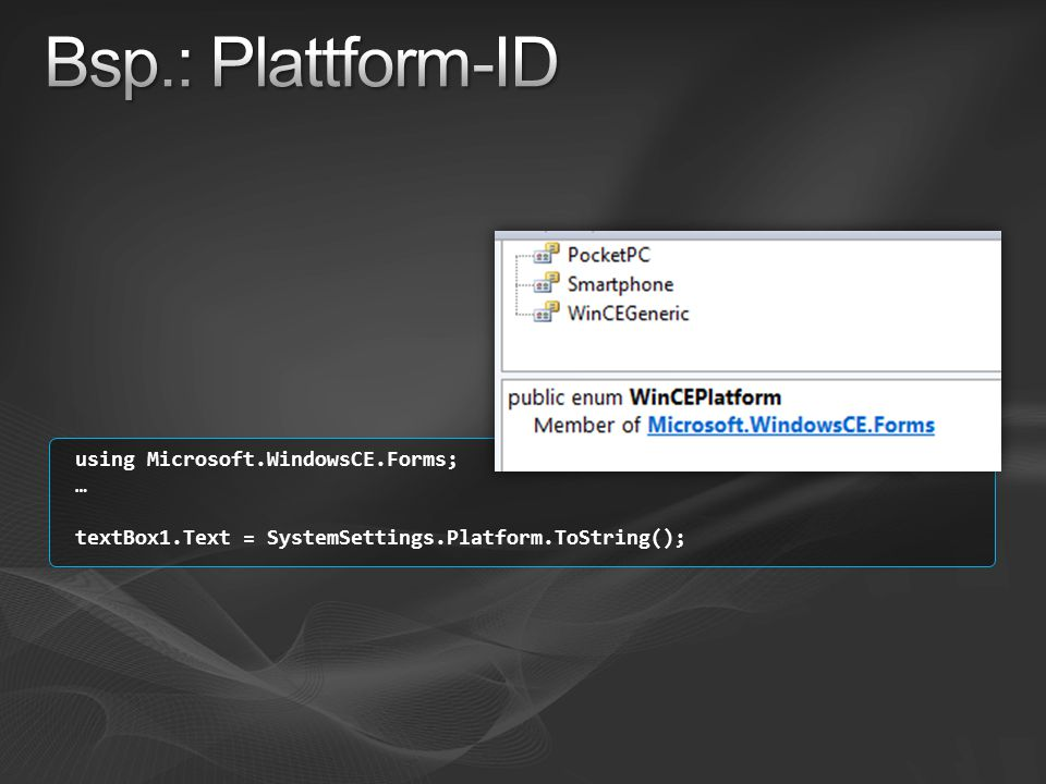 Bsp.: Plattform-ID using Microsoft.WindowsCE.Forms; …