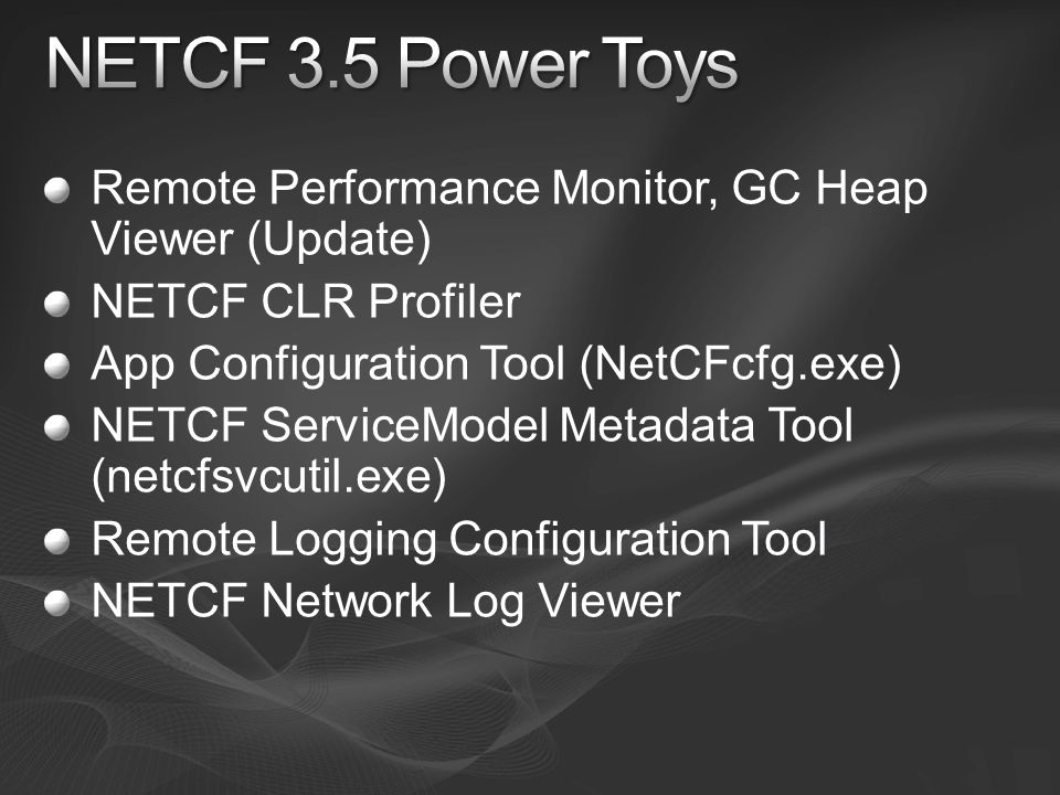 NETCF 3.5 Power Toys Remote Performance Monitor, GC Heap Viewer (Update) NETCF CLR Profiler. App Configuration Tool (NetCFcfg.exe)