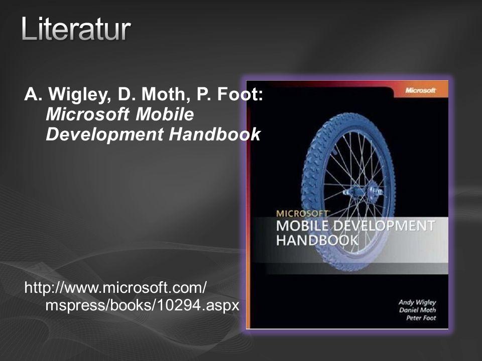 Literatur A. Wigley, D. Moth, P. Foot: Microsoft Mobile Development Handbook.