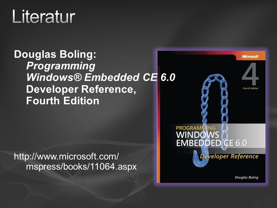 Literatur Douglas Boling: Programming Windows® Embedded CE 6.0 Developer Reference, Fourth Edition.