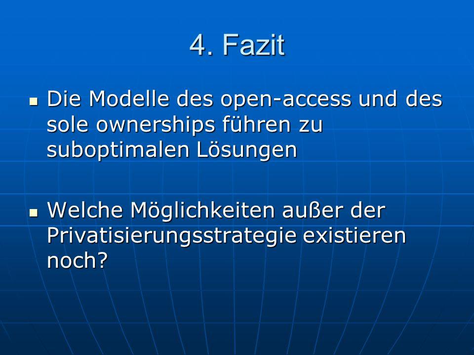 4. Fazit Die Modelle des open-access und des sole ownerships führen zu suboptimalen Lösungen.