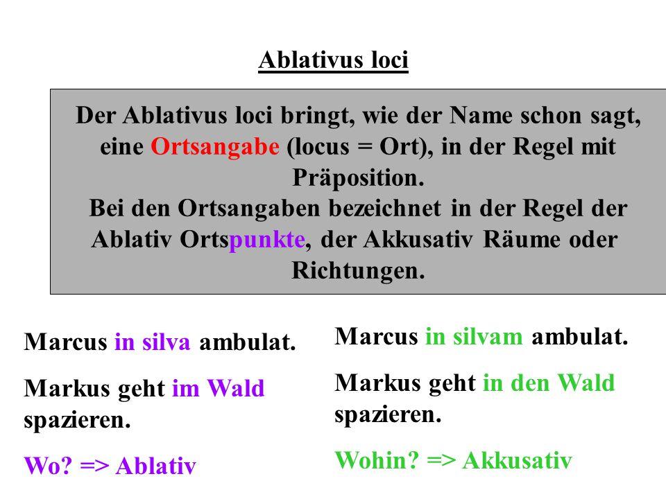 Der Ablativus loci bringt, wie der Name schon sagt,
